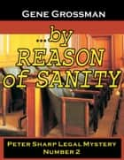 ...by Reason of Sanity: Peter Sharp Legal Mystery #2 ebook by Gene Grossman