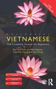 Colloquial Vietnamese - The Complete Course for Beginners ebook by Bac Hoai Tran,Ha Minh Nguyen,Tuan Duc Vuong,Que Vuong
