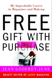 Free Gift with Purchase - My Improbable Career in Magazines and Makeup ebook by Jean Godfrey-June