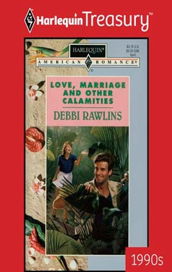 Love, Marriage and Other Calamities ebook by Debbi Rawlins