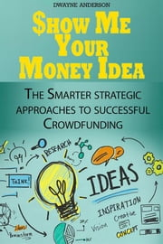 Show Me Your Money Idea ebook by Dwayne Anderson