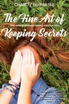The Fine Art of Keeping Secrets - Two Award-Winning Young Adult Novels ebook by Charity Tahmaseb