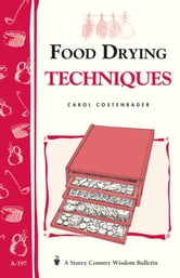 Food Drying Techniques - Storey's Country Wisdom Bulletin A-197 ebook by Carol W. Costenbader