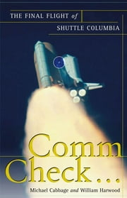 Comm Check... - The Final Flight of Shuttle Columbia  eBook von Michael Cabbage,William Harwood