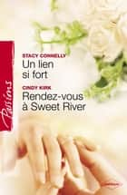 Un lien si fort - Rendez-vous à Sweet River (Harlequin Passions) ebook by Stacy Connelly, Cindy Kirk