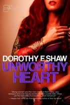 Unworthy Heart ebook by Dorothy F. Shaw