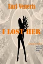 I Lost Her - Chapter 6 & 7 ebook by Earl Veneris