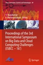 Proceedings of the 3rd International Symposium on Big Data and Cloud Computing Challenges (ISBCC – 16') ebook by V. Vijayakumar,V. Neelanarayanan