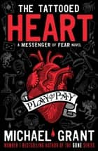 The Tattooed Heart: A Messenger of Fear Novel ekitaplar by Michael Grant
