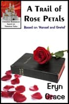 A Trail of Rose Petals ebook by Eryn Grace