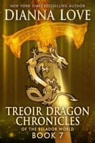 Treoir Dragon Chronicles of the Belador World: Book 7 ebook by Dianna Love