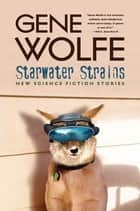 Starwater Strains ebook by Gene Wolfe