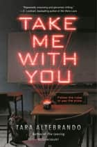 Take Me with You ebook by Tara Altebrando