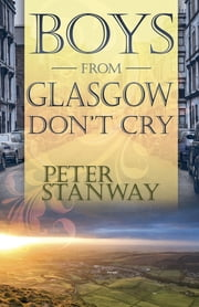 Boys From Glasgow Don't Cry ebook by Peter Stanway
