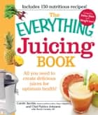 The Everything Juicing Book - All you need to create delicious juices for your optimum health ebook by Carole Jacobs, Patrice Johnson, Nicole Cormier