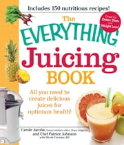 The Everything Juicing Book - All you need to create delicious juices for your optimum health ebook by Carole Jacobs,Patrice Johnson,Nicole Cormier
