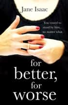For Better, For Worse - Domestic noir meets police procedural in this gripping page-turner ebook by