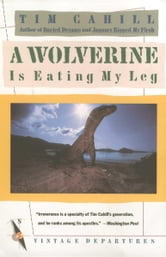 A Wolverine Is Eating My Leg ebook by Tim Cahill