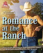 Romance at the Ranch - 7 Contemporary Love Stories ebook by Kristina Knight, Jillian David, Casey Dawes,...