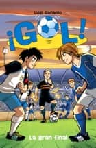 La gran final - Gol 5 ebook by Luigi Garlando
