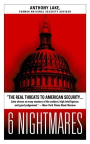 6 Nightmares - Real Threats in a Dangerous World and How America Can Meet Them ebook by Anthony Lake