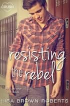 Resisting the Rebel eBook by Lisa Brown Roberts