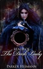 Realm of the Dark Lady ebook by Parker Heimann