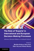 The Role of 'Experts' in International and European Decision-Making Processes - Advisors, Decision Makers or Irrelevant Actors? ebook by Monika Ambrus, Karin Arts, Ellen Hey,...