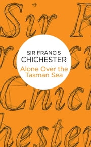 Alone Over the Tasman Sea ebook by Francis Chichester