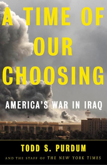 A Time of Our Choosing - America's War in Iraq ebook by Todd S. Purdum,The Staff of The New York Times