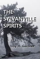 The Sylvanville Spirits ebook by Troy H. Gardner