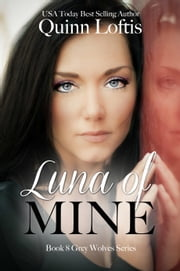 Luna of Mine, Book 8 The Grey Wolves Series ebook by Quinn Loftis