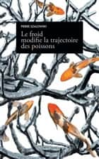 Le froid modifie la trajectoire des poissons ebook by Pierre Szalowski
