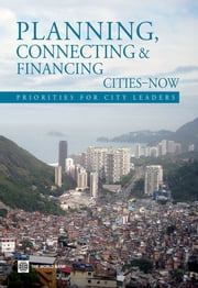 Planning, Connecting, and Financing Cities — Now - Priorities for City Leaders ebook by The World Bank