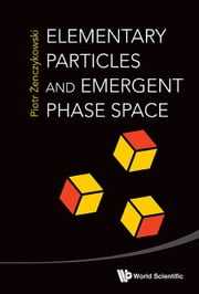 Elementary Particles and Emergent Phase Space ebook by Piotr Żenczykowski
