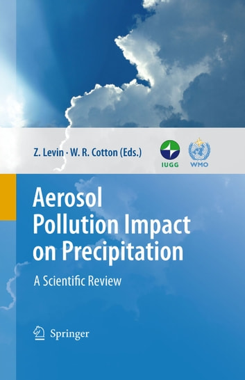 Aerosol Pollution Impact on Precipitation - A Scientific Review ebook by