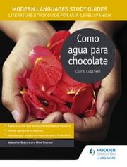 Modern Languages Study Guides: Como agua para chocolate - Literature Study Guide for AS/A-level Spanish ebook by Sebastian Bianchi, Mike Thacker