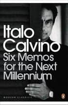 Six Memos for the Next Millennium eBook by Italo Calvino, Patrick Creagh, Martin McLaughlin