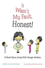 It Wasn't My Fault, Honest! - A Novel About Living With Younger Brothers ebook by Gail Schultz