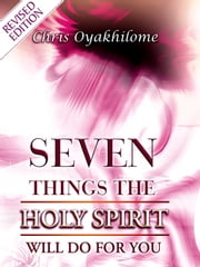 Seven Things The Holy Spirit will Do For you ebook by Christ Embassy Int'l