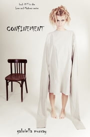 Confinement (Book #1 in the Love and Madness series) ebook by Gabriella Murray