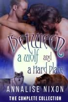 Between a Wolf and a Hard Place- The Complete Collection - NORCAL SHIFTERS, #1 ebook by