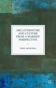 Art, Literature and Culture from a Marxist Perspective ebook by Tony McKenna