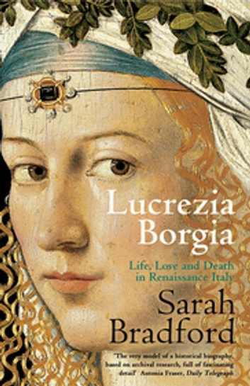 Lucrezia Borgia - Life, Love and Death in Renaissance Italy ebook by Sarah Bradford