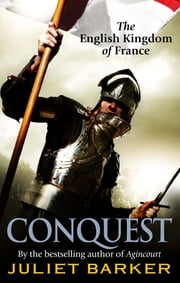 Conquest - The English Kingdom of France 1417-1450 ebook by Juliet Barker