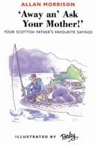 Away an' Ask Your Mother ebook by Allan Morrison