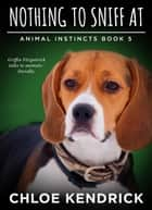 Nothing To Sniff At ebook by Chloe Kendrick