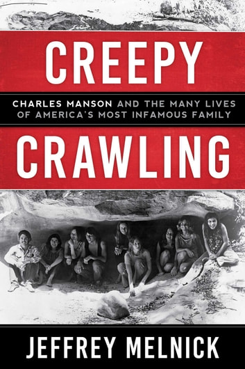 Creepy Crawling - Charles Manson and the Many Lives of America's Most Infamous Family ekitaplar by Jeffrey Melnick
