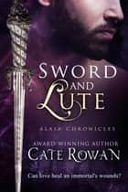 Sword and Lute: A Fantasy Romance Novelette (Alaia Chronicles: Legends, #2) ebook by Cate Rowan