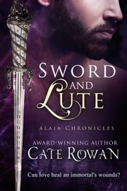 Sword and Lute: A Fantasy Romance Novelette - Alaia Chronicles: Legends, #2 ebook by Cate Rowan